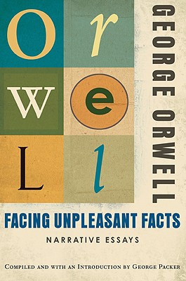 Facing Unpleasant Facts By Orwell, George/ Packer, George (COM)